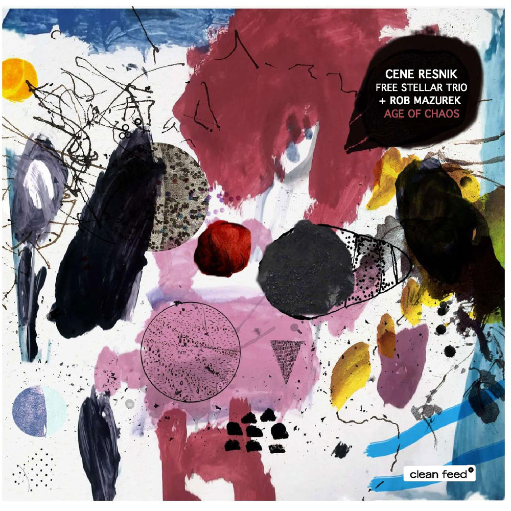 Cene Resnik Free Stellar Trio + Rob Mazurek: Age Of Chaos